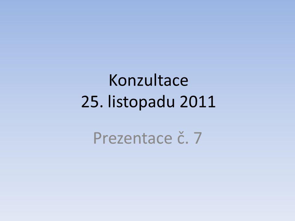 Konzultace 25. listopadu 2011 Prezentace č. 7