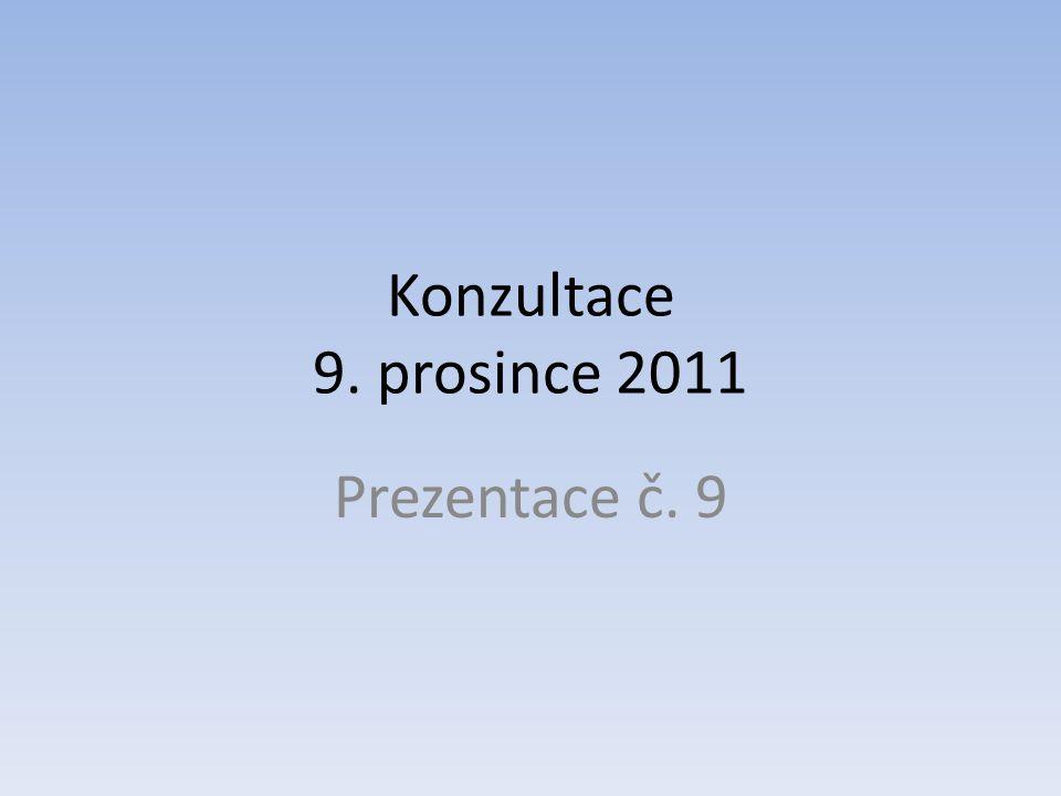 Konzultace 9. prosince 2011 Prezentace č. 9