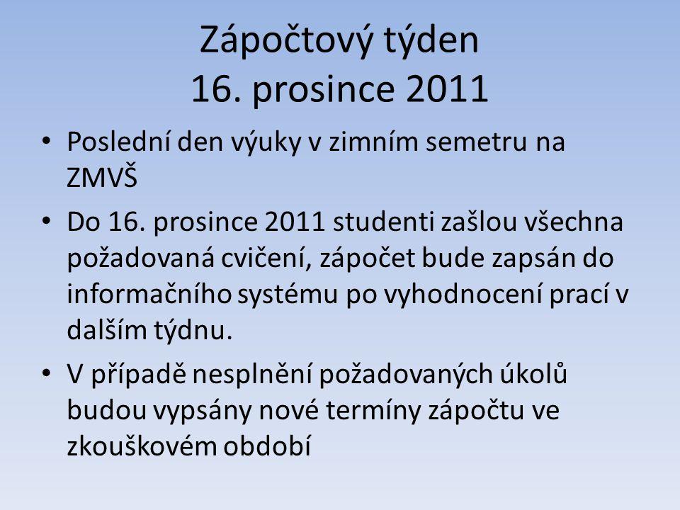 Zápočtový týden 16. prosince 2011 Poslední den výuky v zimním semetru na ZMVŠ Do 16.