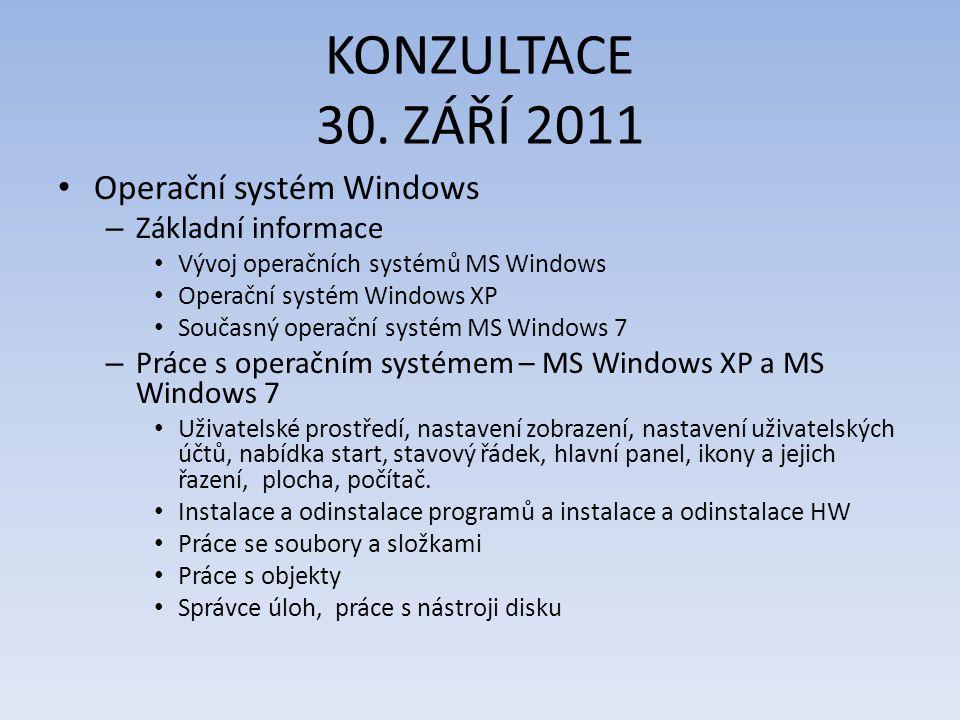 KONZULTACE 30. ZÁŘÍ 2011 Operační systém Windows – Základní informace Vývoj operačních systémů MS Windows Operační systém Windows XP Současný operační