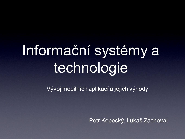 Informační systémy a technologie Vývoj mobilních aplikací a jejich výhody Petr Kopecký, Lukáš Zachoval