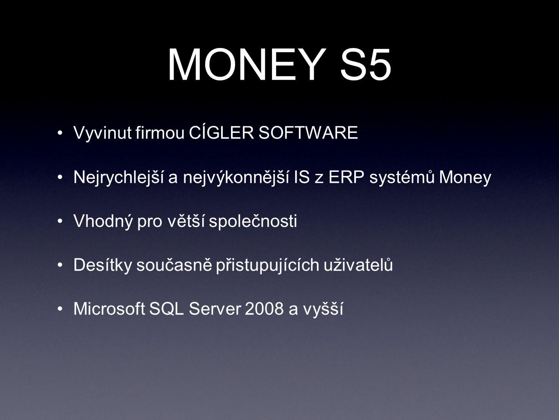 MONEY S5 Vyvinut firmou CÍGLER SOFTWARE Nejrychlejší a nejvýkonnější IS z ERP systémů Money Vhodný pro větší společnosti Desítky současně přistupujících uživatelů Microsoft SQL Server 2008 a vyšší