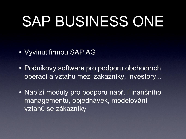 SAP BUSINESS ONE Vyvinut firmou SAP AG Podnikový software pro podporu obchodních operací a vztahu mezi zákazníky, investory... Nabízí moduly pro podpo