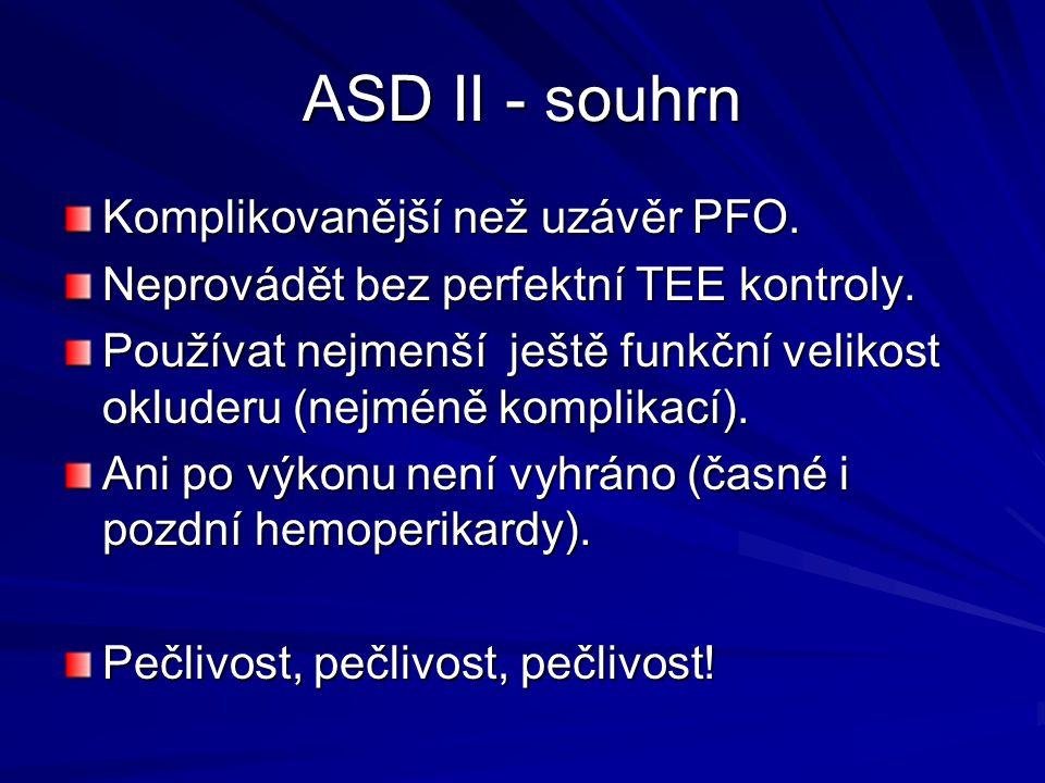ASD II - souhrn Komplikovanější než uzávěr PFO.Neprovádět bez perfektní TEE kontroly.