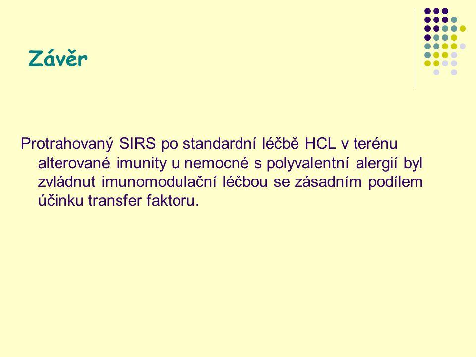 Závěr Protrahovaný SIRS po standardní léčbě HCL v terénu alterované imunity u nemocné s polyvalentní alergií byl zvládnut imunomodulační léčbou se zásadním podílem účinku transfer faktoru.