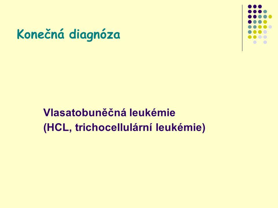 Konečná diagnóza Vlasatobuněčná leukémie (HCL, trichocellulární leukémie)