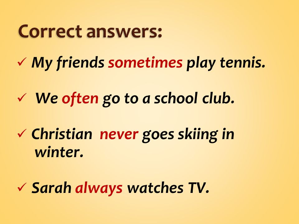 My friends sometimes play tennis. We often go to a school club.