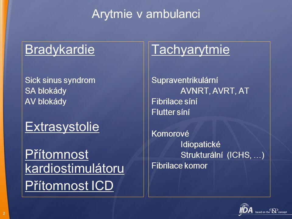 2 Arytmie v ambulanci Bradykardie Sick sinus syndrom SA blokády AV blokády Extrasystolie Přítomnost kardiostimulátoru Přítomnost ICD Tachyarytmie Supr