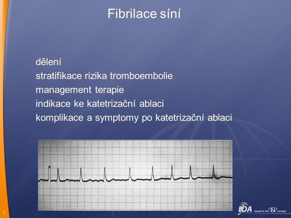 3 dělení stratifikace rizika tromboembolie management terapie indikace ke katetrizační ablaci komplikace a symptomy po katetrizační ablaci Fibrilace s