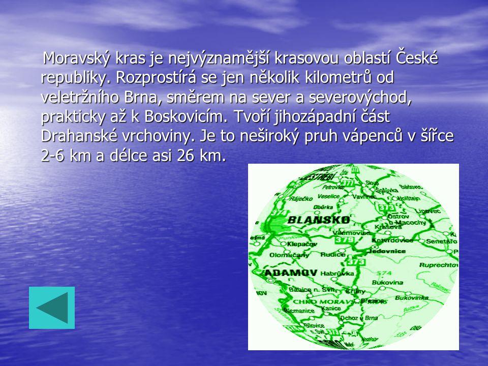 Moravský kras je nejvýznamější krasovou oblastí České republiky. Rozprostírá se jen několik kilometrů od veletržního Brna, směrem na sever a severovýc