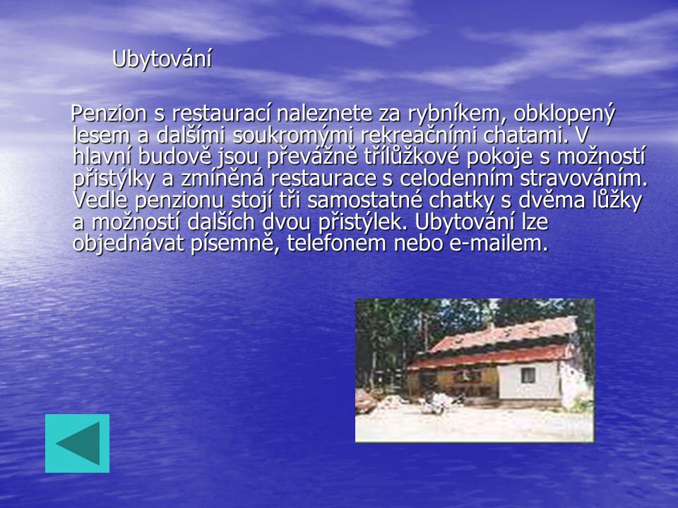 Ubytování Ubytování Penzion s restaurací naleznete za rybníkem, obklopený lesem a dalšími soukromými rekreačními chatami. V hlavní budově jsou převážn