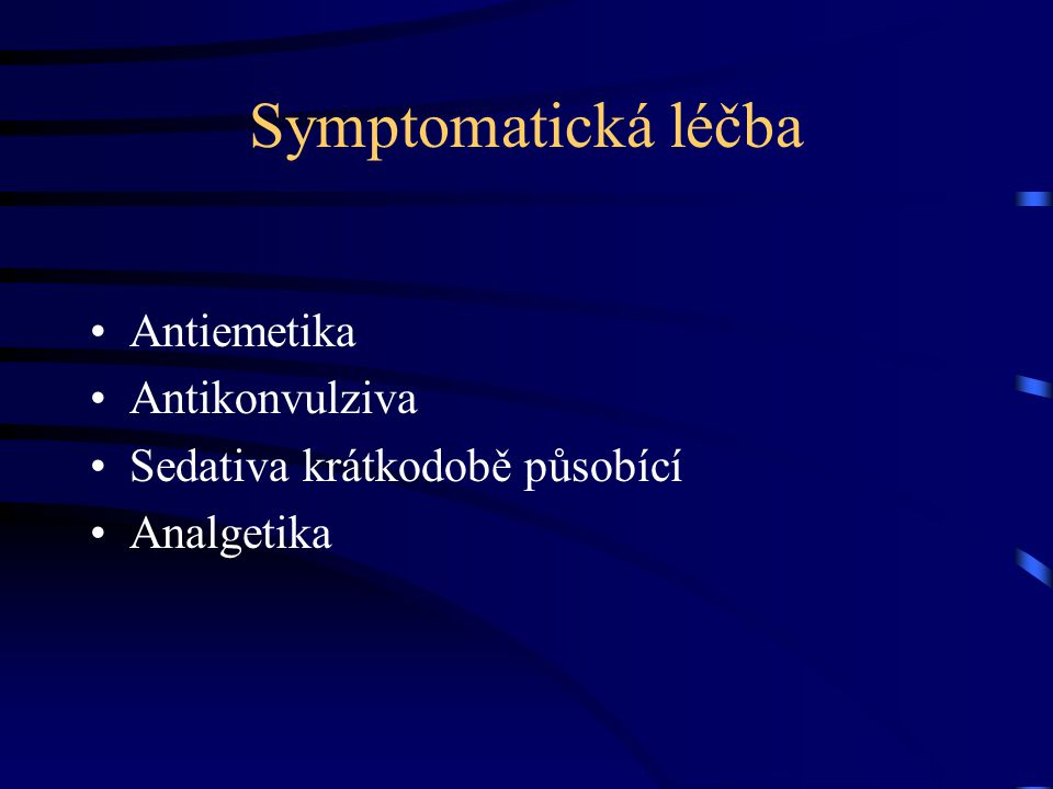 Symptomatická léčba Antiemetika Antikonvulziva Sedativa krátkodobě působící Analgetika