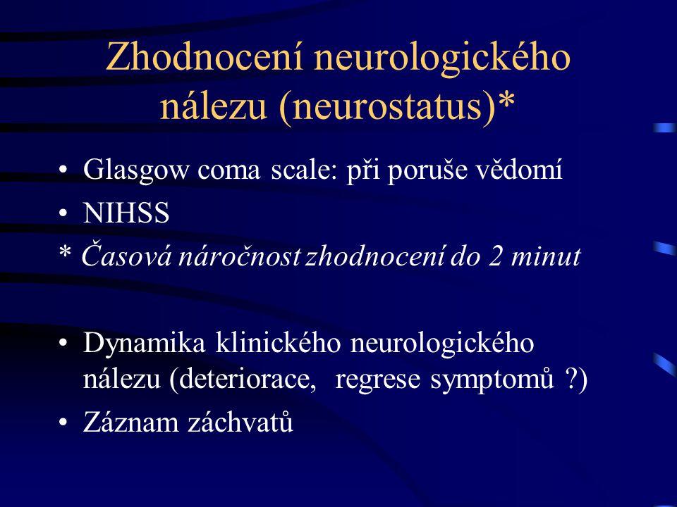 Zhodnocení neurologického nálezu (neurostatus)* Glasgow coma scale: při poruše vědomí NIHSS * Časová náročnost zhodnocení do 2 minut Dynamika klinické