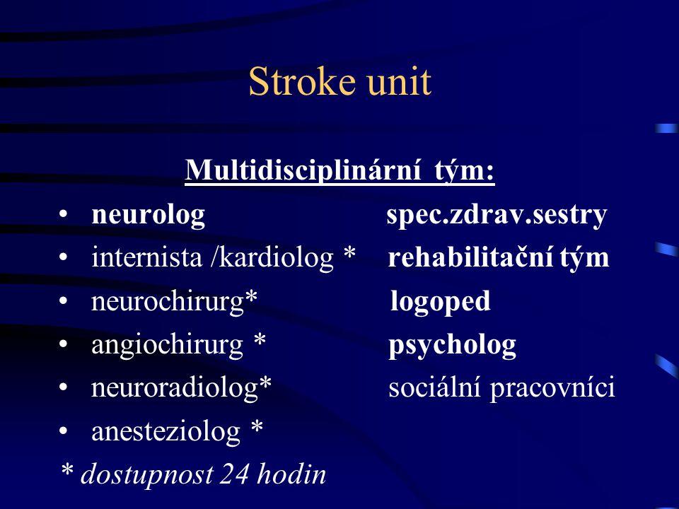 Stroke unit Multidisciplinární tým: neurolog spec.zdrav.sestry internista /kardiolog * rehabilitační tým neurochirurg* logoped angiochirurg * psycholo