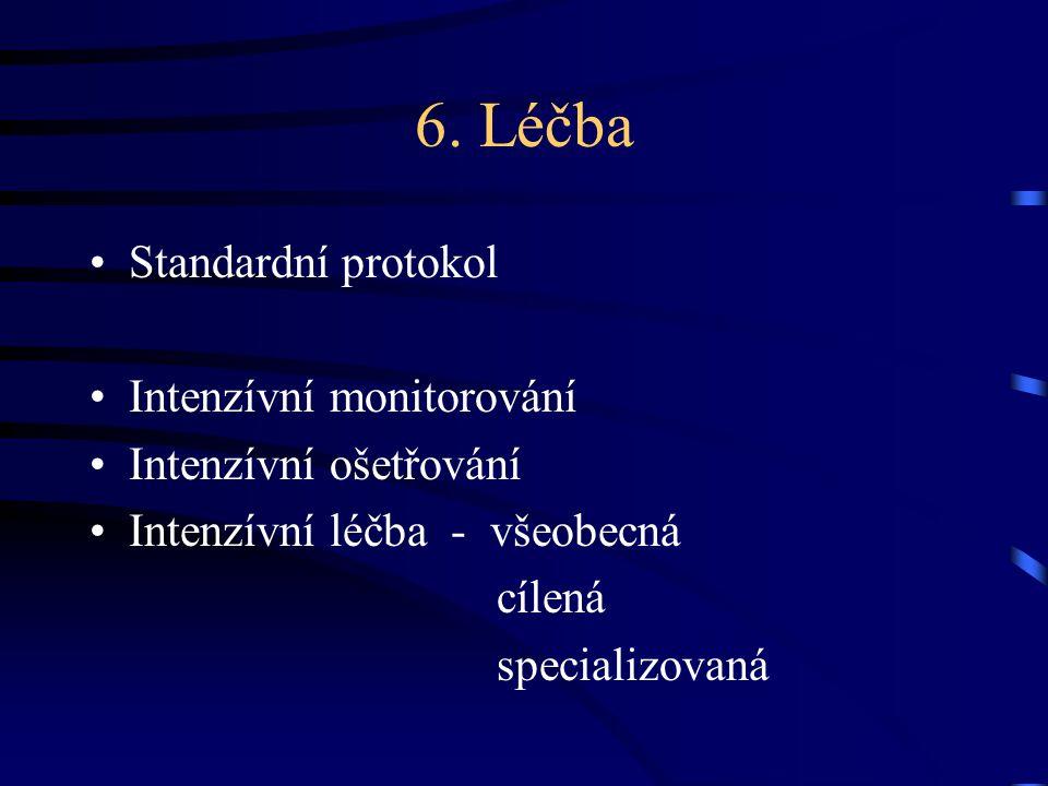 6. Léčba Standardní protokol Intenzívní monitorování Intenzívní ošetřování Intenzívní léčba - všeobecná cílená specializovaná