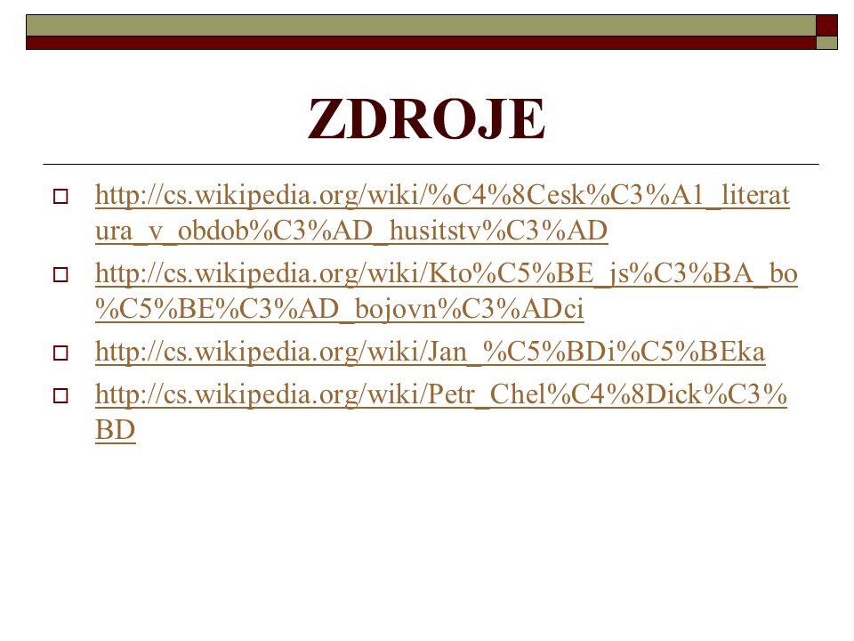 ZDROJE  http://cs.wikipedia.org/wiki/%C4%8Cesk%C3%A1_literat ura_v_obdob%C3%AD_husitstv%C3%AD http://cs.wikipedia.org/wiki/%C4%8Cesk%C3%A1_literat ur