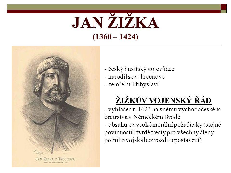 JAN ŽIŽKA (1360 – 1424) - český husitský vojevůdce - narodil se v Trocnově - zemřel u Přibyslavi ŽIŽKŮV VOJENSKÝ ŘÁD - vyhlášen r. 1423 na sněmu výcho