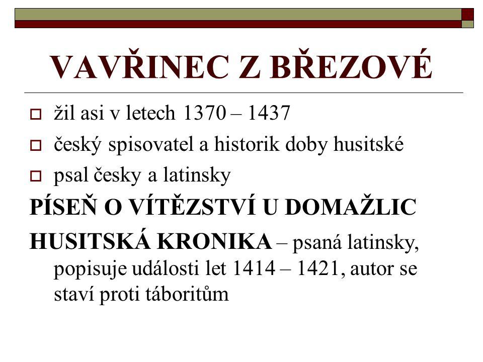 VAVŘINEC Z BŘEZOVÉ žžil asi v letech 1370 – 1437 ččeský spisovatel a historik doby husitské ppsal česky a latinsky PÍSEŇ O VÍTĚZSTVÍ U DOMAŽLIC