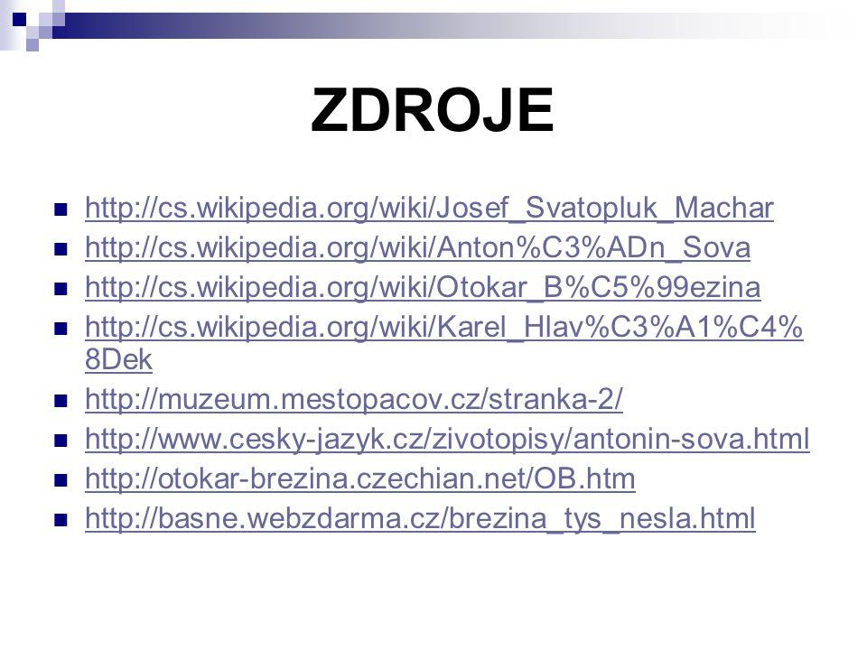 ZDROJE http://cs.wikipedia.org/wiki/Josef_Svatopluk_Machar http://cs.wikipedia.org/wiki/Anton%C3%ADn_Sova http://cs.wikipedia.org/wiki/Otokar_B%C5%99e