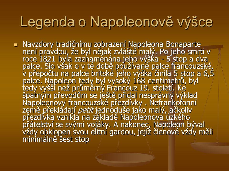 Legenda o Napoleonově výšce Legenda o Napoleonově výšce Navzdory tradičnímu zobrazení Napoleona Bonaparte není pravdou, že byl nějak zvláště malý.