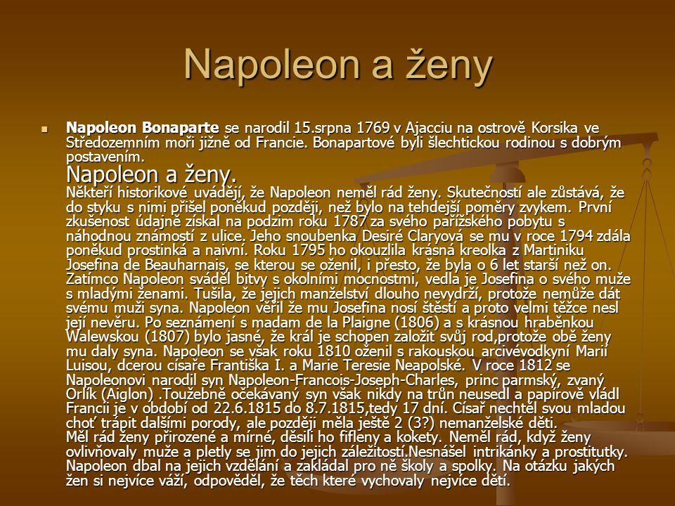 Napoleon a ženy Napoleon Bonaparte se narodil 15.srpna 1769 v Ajacciu na ostrově Korsika ve Středozemním moři jižně od Francie.