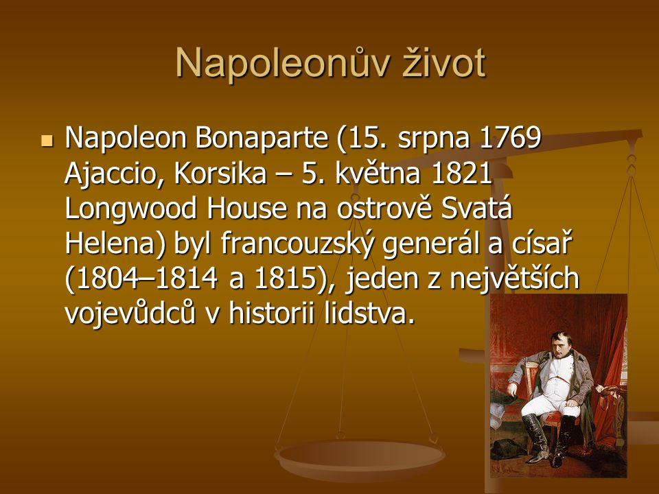 Napoleonův život Napoleon Bonaparte (15.srpna 1769 Ajaccio, Korsika – 5.