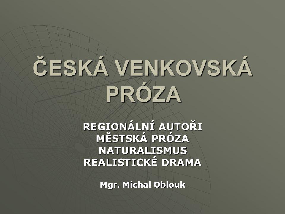 ČESKÁ VENKOVSKÁ PRÓZA REGIONÁLNÍ AUTOŘI MĚSTSKÁ PRÓZA NATURALISMUS REALISTICKÉ DRAMA Mgr. Michal Oblouk
