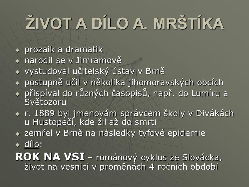 ŽIVOT A DÍLO A. MRŠTÍKA pppprozaik a dramatik nnnnarodil se v Jimramově vvvvystudoval učitelský ústav v Brně ppppostupně učil v několi
