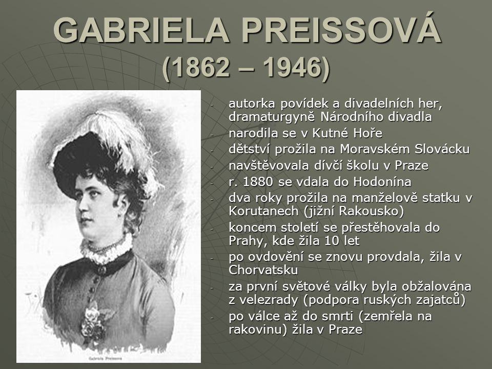 GABRIELA PREISSOVÁ (1862 – 1946) -a-a-a-autorka povídek a divadelních her, dramaturgyně Národního divadla -n-n-n-narodila se v Kutné Hoře -d-d-d-dětst