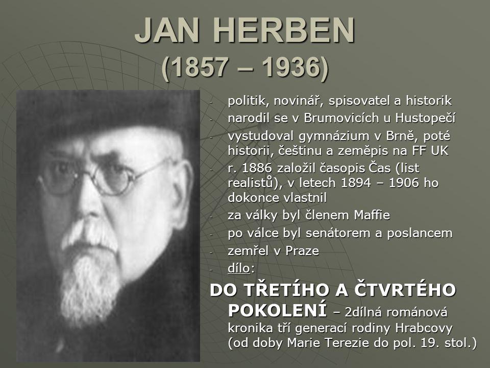 JAN HERBEN (1857 – 1936) -p-p-p-politik, novinář, spisovatel a historik -n-n-n-narodil se v Brumovicích u Hustopečí -v-v-v-vystudoval gymnázium v Brně