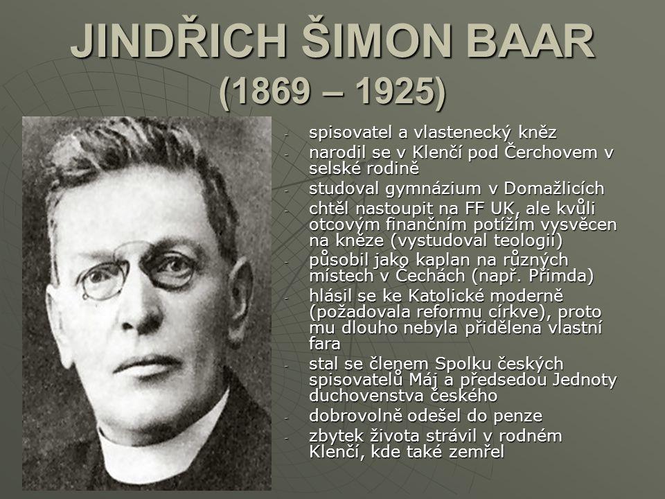 JINDŘICH ŠIMON BAAR (1869 – 1925) -s-s-s-spisovatel a vlastenecký kněz -n-n-n-narodil se v Klenčí pod Čerchovem v selské rodině -s-s-s-studoval gymnáz