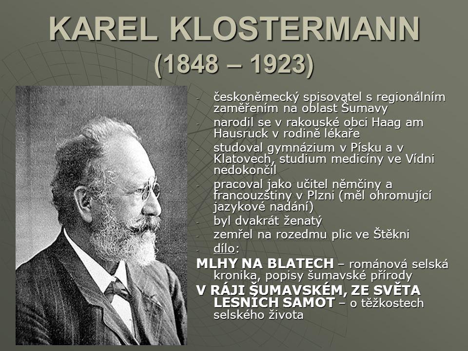 KAREL KLOSTERMANN (1848 – 1923) -č-č-č-českoněmecký spisovatel s regionálním zaměřením na oblast Šumavy -n-n-n-narodil se v rakouské obci Haag am Haus
