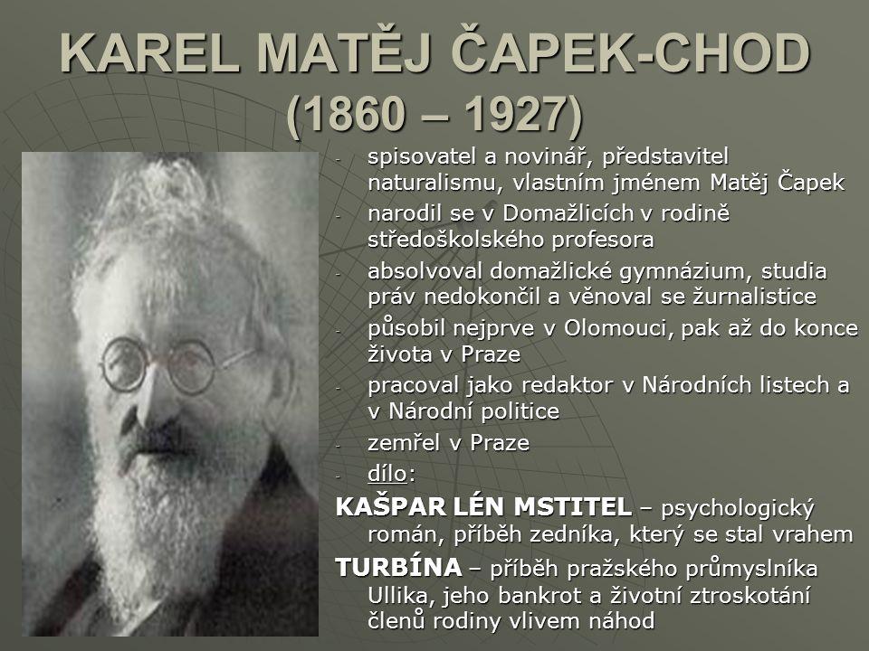 KAREL MATĚJ ČAPEK-CHOD (1860 – 1927) -s-s-s-spisovatel a novinář, představitel naturalismu, vlastním jménem Matěj Čapek -n-n-n-narodil se v Domažlicíc