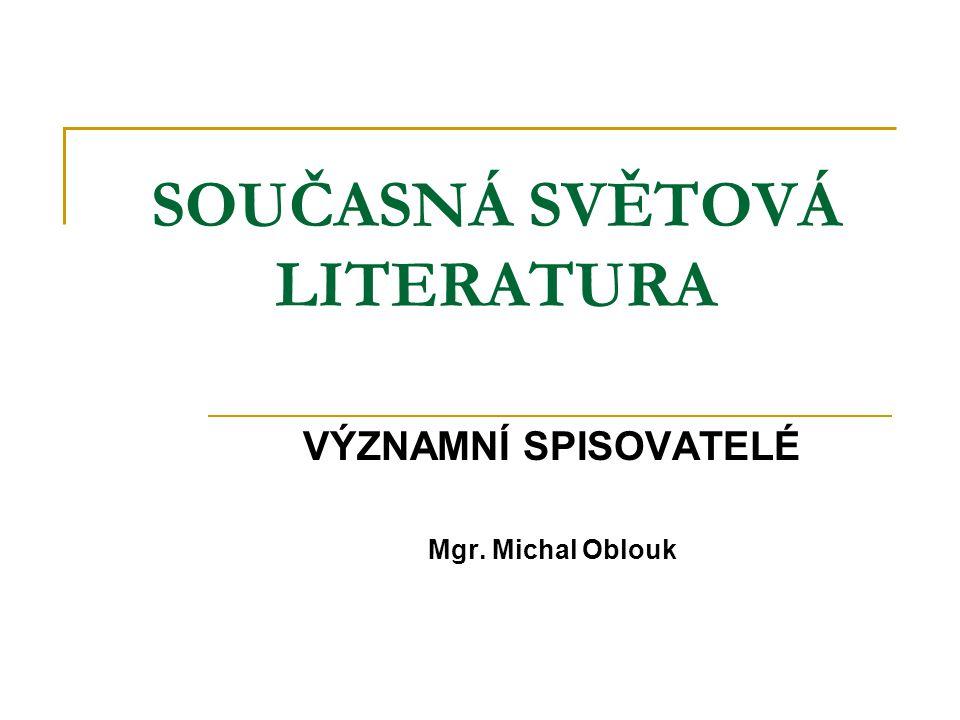 SOUČASNÁ SVĚTOVÁ LITERATURA VÝZNAMNÍ SPISOVATELÉ Mgr. Michal Oblouk