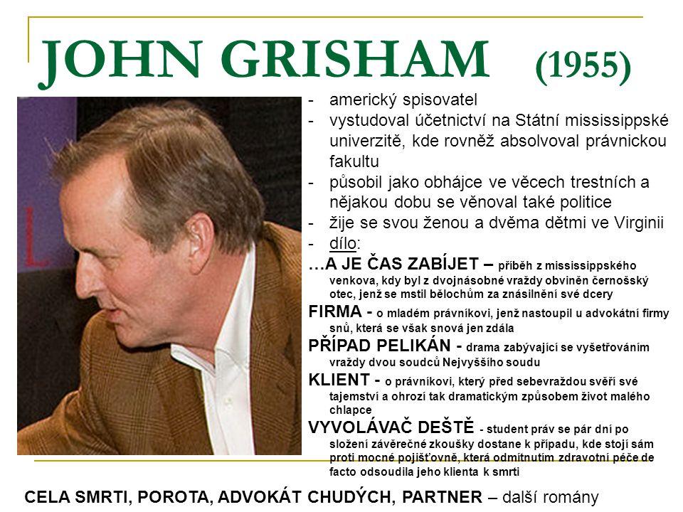JOHN GRISHAM (1955) -americký spisovatel -vystudoval účetnictví na Státní mississippské univerzitě, kde rovněž absolvoval právnickou fakultu -působil