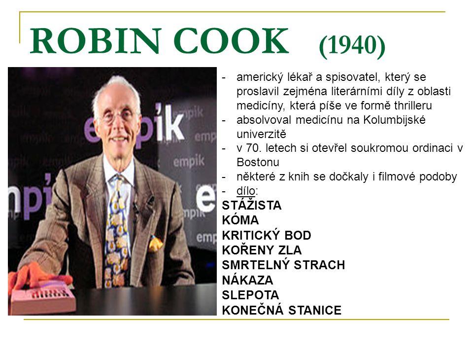 ROBIN COOK (1940) -americký lékař a spisovatel, který se proslavil zejména literárními díly z oblasti medicíny, která píše ve formě thrilleru -absolvo