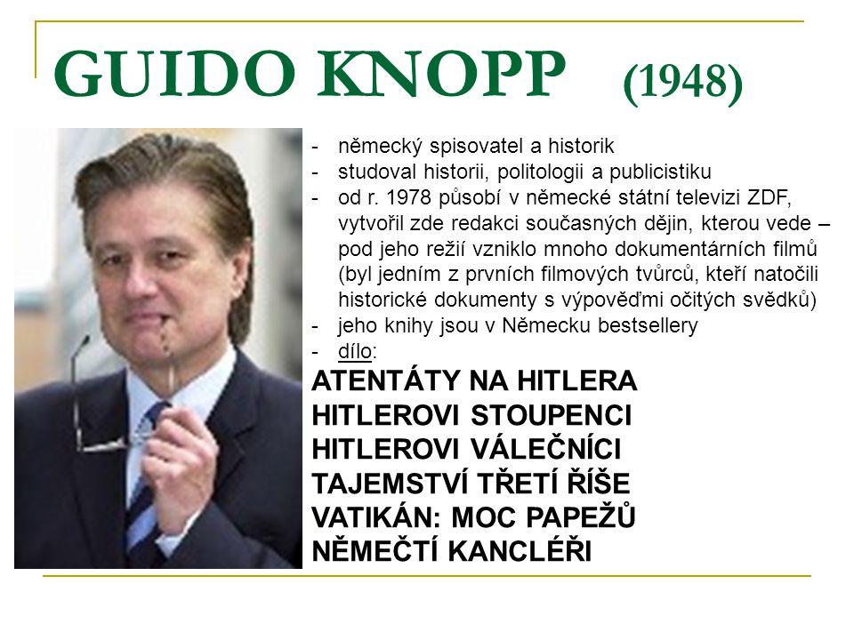 GUIDO KNOPP (1948) -německý spisovatel a historik -studoval historii, politologii a publicistiku -od r. 1978 působí v německé státní televizi ZDF, vyt