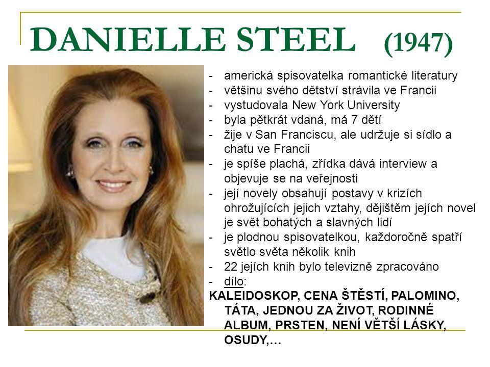 DANIELLE STEEL (1947) -americká spisovatelka romantické literatury -většinu svého dětství strávila ve Francii -vystudovala New York University -byla p