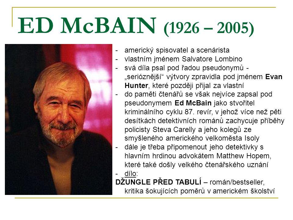 """ED McBAIN (1926 – 2005) -americký spisovatel a scenárista -vlastním jménem Salvatore Lombino -svá díla psal pod řadou pseudonymů - """"serióznější"""" výtvo"""