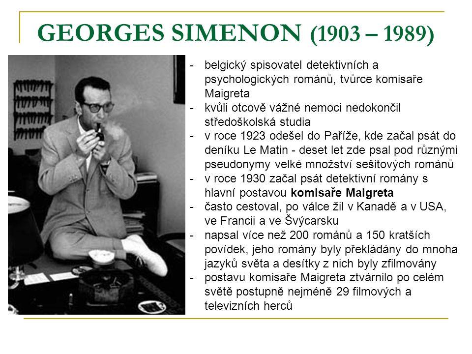 GEORGES SIMENON (1903 – 1989) -belgický spisovatel detektivních a psychologických románů, tvůrce komisaře Maigreta -kvůli otcově vážné nemoci nedokonč