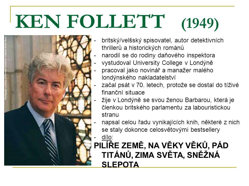 KEN FOLLETT (1949) -britský/velšský spisovatel, autor detektivních thrillerů a historických románů -narodil se do rodiny daňového inspektora -vystudov