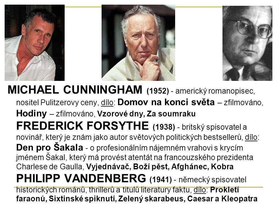 MICHAEL CUNNINGHAM (1952) - americký romanopisec, nositel Pulitzerovy ceny, dílo: Domov na konci světa – zfilmováno, Hodiny – zfilmováno, Vzorové dny,