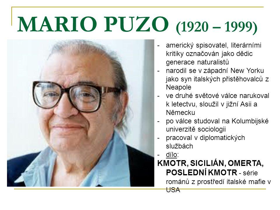MARIO PUZO (1920 – 1999) -americký spisovatel, literárními kritiky označován jako dědic generace naturalistů -narodil se v západní New Yorku jako syn