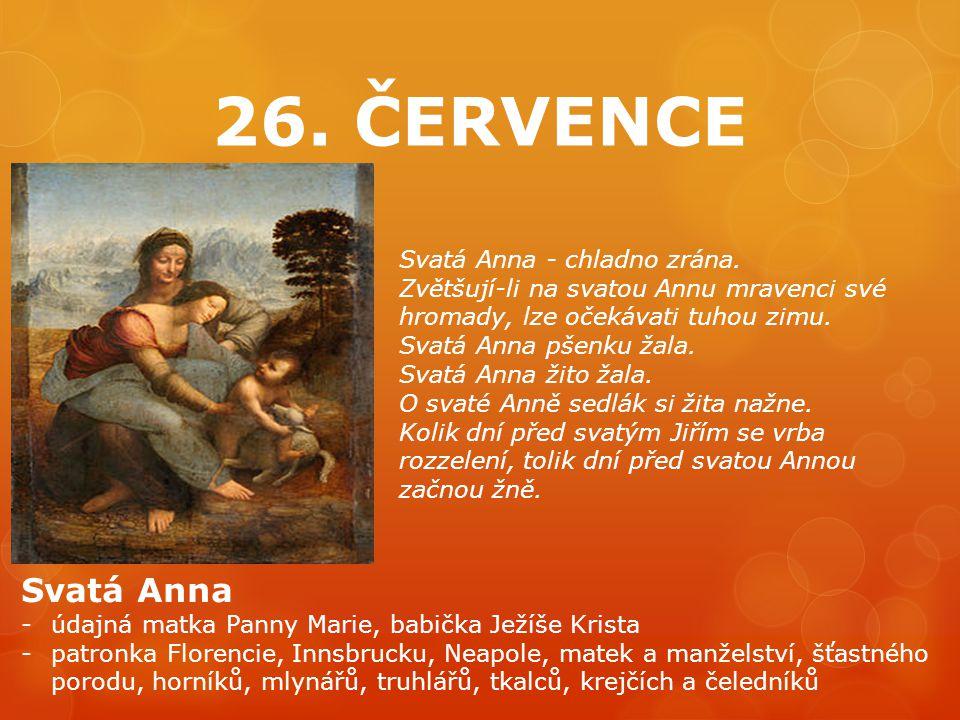 26. ČERVENCE Svatá Anna -údajná matka Panny Marie, babička Ježíše Krista -patronka Florencie, Innsbrucku, Neapole, matek a manželství, šťastného porod