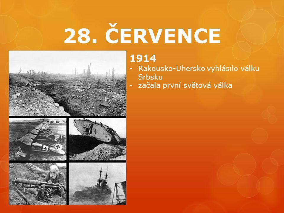 28. ČERVENCE 1914 -Rakousko-Uhersko vyhlásilo válku Srbsku -začala první světová válka