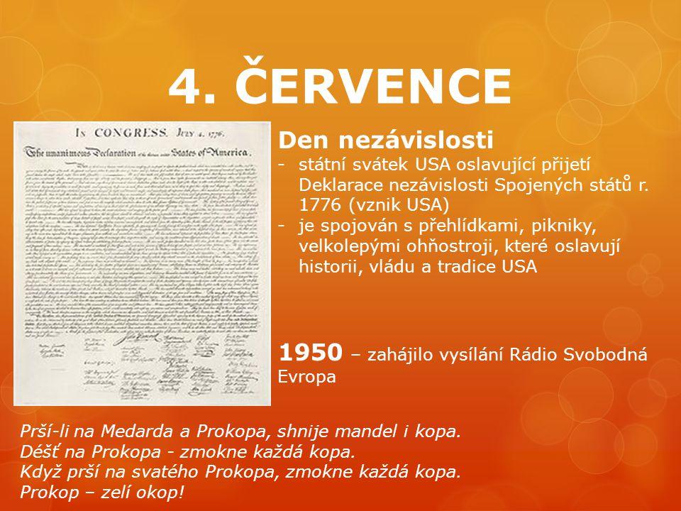 4. ČERVENCE Den nezávislosti -státní svátek USA oslavující přijetí Deklarace nezávislosti Spojených států r. 1776 (vznik USA) -je spojován s přehlídka
