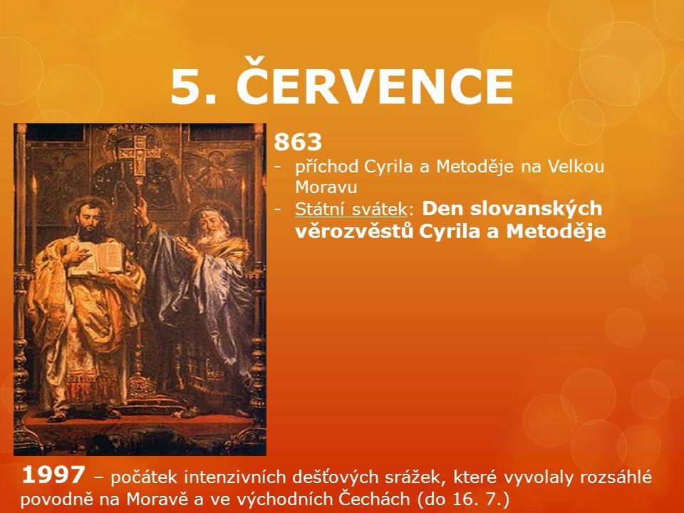 5. ČERVENCE 863 -příchod Cyrila a Metoděje na Velkou Moravu -Státní svátek: Den slovanských věrozvěstů Cyrila a Metoděje 1997 – počátek intenzivních d