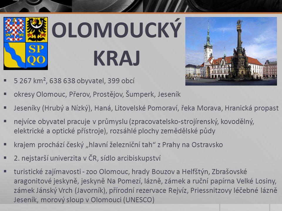OLOMOUCKÝ KRAJ  5 267 km², 638 638 obyvatel, 399 obcí  okresy Olomouc, Přerov, Prostějov, Šumperk, Jeseník  Jeseníky (Hrubý a Nízký), Haná, Litovel