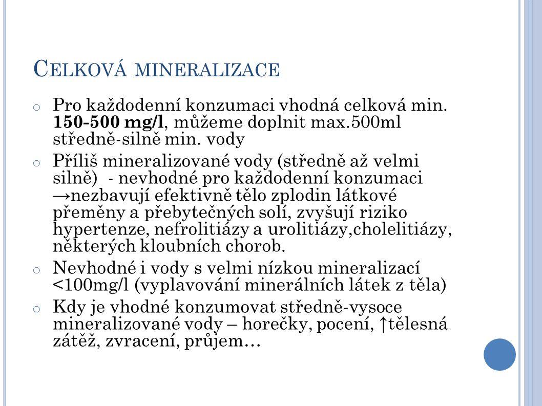 C ELKOVÁ MINERALIZACE o Pro každodenní konzumaci vhodná celková min. 150-500 mg/l, můžeme doplnit max.500ml středně-silně min. vody o Příliš mineraliz