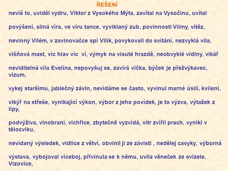 nevíš to, uviděl vydru, Viktor z Vysokého Mýta, zavítal na Vysočinu, uvítal povýšení, silná víra, ve víru tance, vyviklaný zub, povinnosti Vilmy, vítě